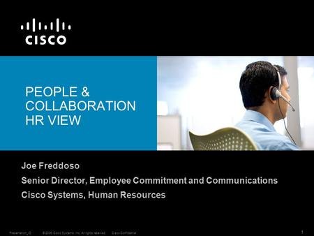 © 2006 Cisco Systems, Inc. All rights reserved.Cisco ConfidentialPresentation_ID 1 PEOPLE & COLLABORATION HR VIEW Joe Freddoso Senior Director, Employee.