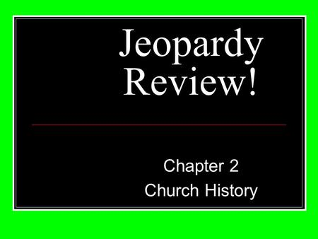 Jeopardy Review! Chapter 2 Church History. 20 30 40 50 10 20 30 40 50 10 20 30 40 50 10 20 30 40 50 10 20 40 50 10ChurchWorshipApologists&FathersRomanEmpireApostles.