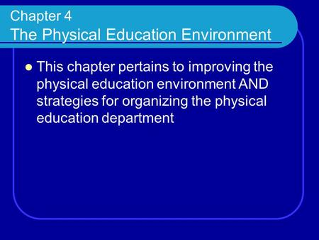 Chapter 4 The Physical Education Environment This chapter pertains to improving the physical education environment AND strategies for organizing the physical.