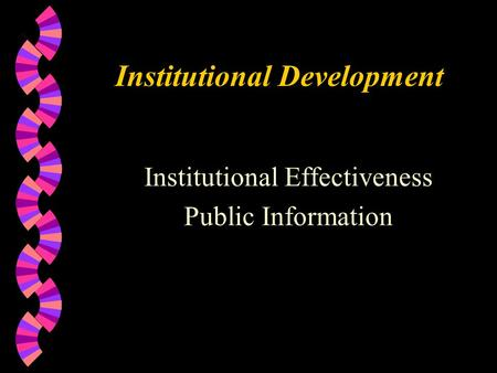 Institutional Development Institutional Effectiveness Public Information.