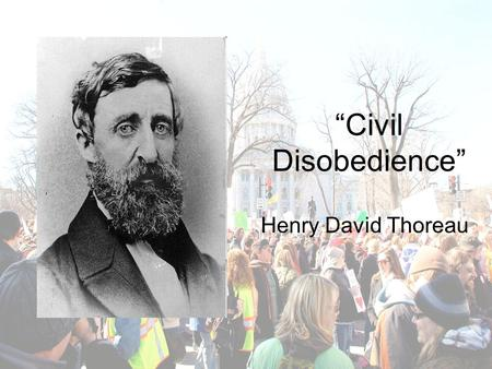 """Civil Disobedience"" Henry David Thoreau. What does it mean to be a good citizen? Vote in elections? Conform to majority opinion? Participate in protest."