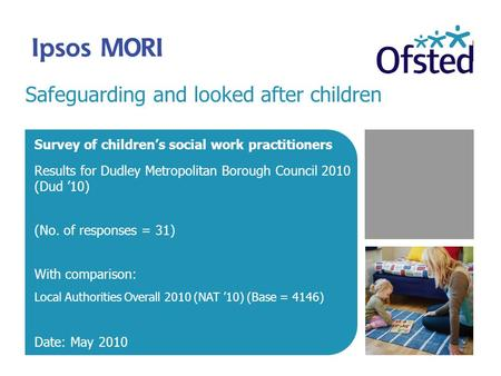 Safeguarding and looked after children Survey of children's social work practitioners Results for Dudley Metropolitan Borough Council 2010 (Dud '10) (No.