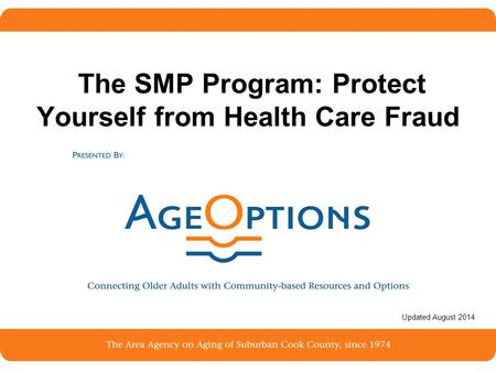 1 The SMP Program: Protect Yourself from Health Care Fraud Updated August 2014.