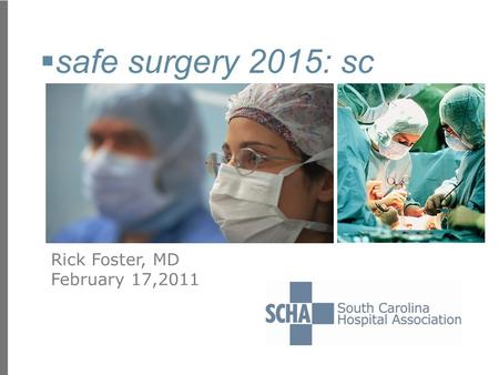  safe surgery 2015: sc Rick Foster, MD February 17,2011.