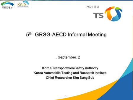 -1/17-. September. 2 5 th GRSG-AECD Informal Meeting Korea Transportation Safety Authority Korea Automobile Testing and Research Institute Chief Researcher.
