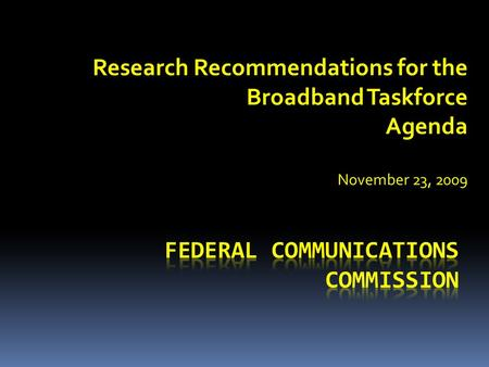 Research Recommendations for the Broadband Taskforce Agenda November 23, 2009.