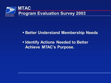 MTAC Program Evaluation Survey 2003  Better Understand Membership Needs  Identify Actions Needed to Better Achieve MTAC's Purpose.