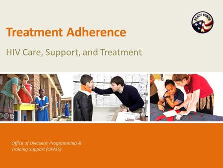 Office of Overseas Programming & Training Support (OPATS) Treatment Adherence HIV Care, Support, and Treatment.