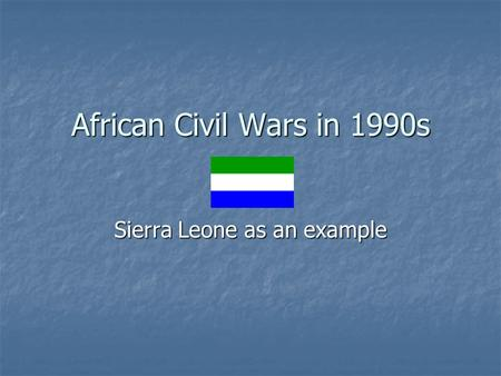 African Civil Wars in 1990s Sierra Leone as an example.