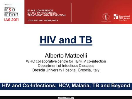 Www.ias2011.org HIV and TB Alberto Matteelli WHO collaborative centre for TB/HIV co-infection Department of Infectious Diseases Brescia University Hospital,