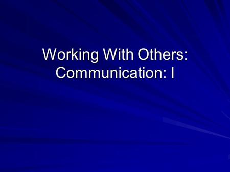 Working With Others: Communication: I. Understanding the Reading Communication will be influenced by the characteristics of both the sender and receiver.
