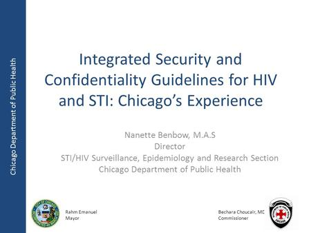 Chicago Department of Public Health Rahm Emanuel Mayor Bechara Choucair, MD Commissioner Integrated Security and Confidentiality Guidelines for HIV and.