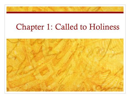 Chapter 1: Called to Holiness. Anticipatory Set Look at your textbook on page 3. In blue writing is an excerpt from the Catechism of the Catholic Church.