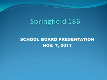 SCHOOL BOARD PRESENTATION NOV. 7, 2011. Overview of the Process Interviews with Over 125 Stakeholders 3-4 days of On Site Time Four Electronic Surveys.