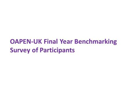 OAPEN-UK Final Year Benchmarking Survey of Participants.