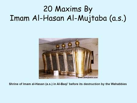 20 Maxims By Imam Al-Hasan Al-Mujtaba (a.s.) Shrine of Imam al-Hasan (a.s.) in Al-Baqi' before its destruction by the Wahabbies.