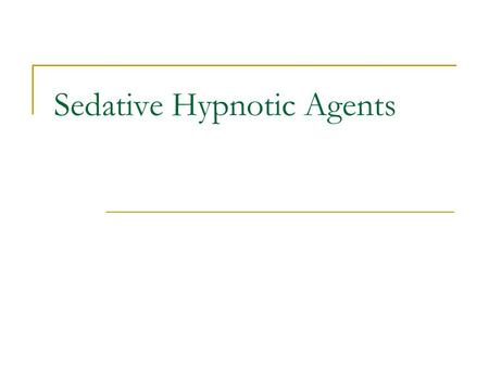 Sedative Hypnotic Agents. Cause drowsiness and facilitates the initiation and maintenance of sleep Grouped with anti-anxiety agents Effects of these drugs.