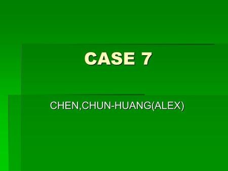 CASE 7 CASE 7 CHEN,CHUN-HUANG(ALEX). Juanita is 45 years old and has been admitted at the Half Way Center(a psychiatric center) for seven time.She had.