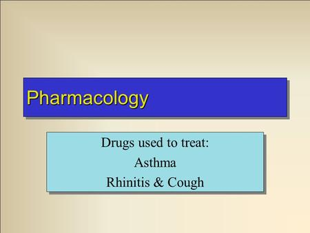 PharmacologyPharmacology Drugs used to treat: Asthma Rhinitis & Cough Drugs used to treat: Asthma Rhinitis & Cough.