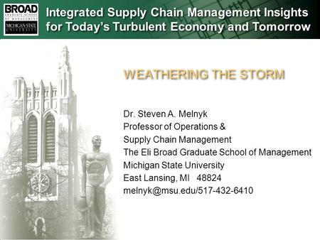 Dr. Steven A. Melnyk Professor of Operations & Supply Chain Management The Eli Broad Graduate School of Management Michigan State University East Lansing,