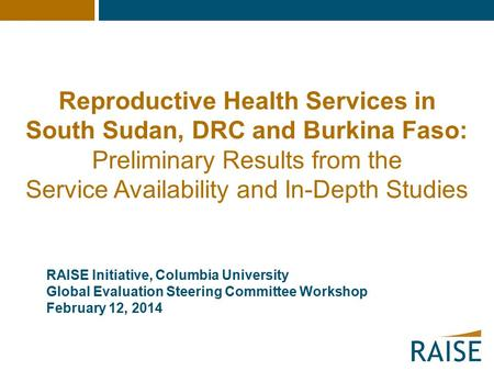 Reproductive Health Services in South Sudan, DRC and Burkina Faso: Preliminary Results from the Service Availability and In-Depth Studies RAISE Initiative,