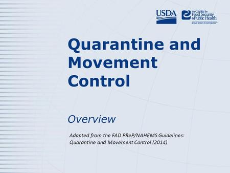 Quarantine and Movement Control Overview Adapted from the FAD PReP/NAHEMS Guidelines: Quarantine and Movement Control (2014)