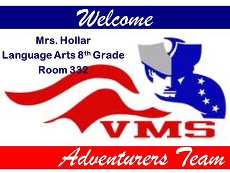 Welcome Mrs. Hollar Language Arts 8 th Grade Room 332 Adventurers Team.