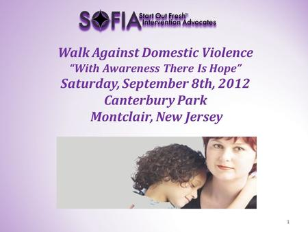 "Walk Against Domestic Violence ""With Awareness There Is Hope"" Saturday, September 8th, 2012 Canterbury Park Montclair, New Jersey 1."