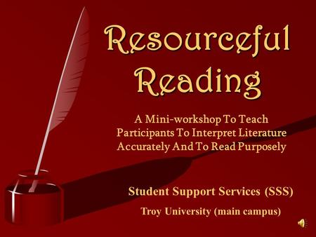 Resourceful Reading A Mini-workshop To Teach Participants To Interpret Literature Accurately And To Read Purposely Student Support Services (SSS) Troy.