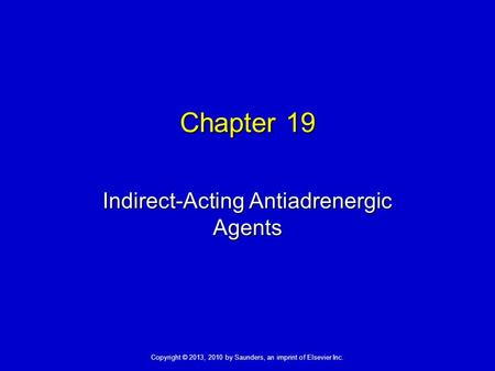 Copyright © 2013, 2010 by Saunders, an imprint of Elsevier Inc. Chapter 19 Indirect-Acting Antiadrenergic Agents.
