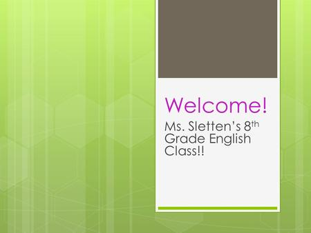 Welcome! Ms. Sletten's 8 th Grade English Class!!.