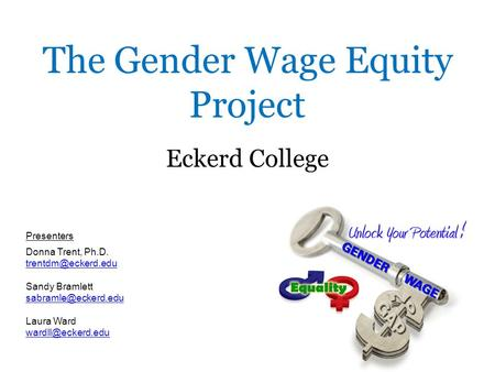 The Gender Wage Equity Project Eckerd College Presenters Donna Trent, Ph.D. Sandy Bramlett Laura Ward