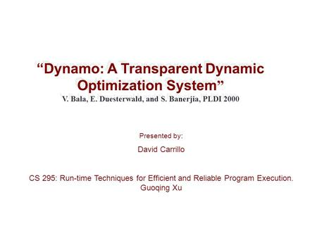"""Dynamo: A Transparent Dynamic Optimization System "" V. Bala, E. Duesterwald, and S. Banerjia, PLDI 2000 ""Dynamo: A Transparent Dynamic Optimization System."