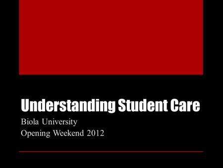 Understanding Student Care Biola University Opening Weekend 2012.