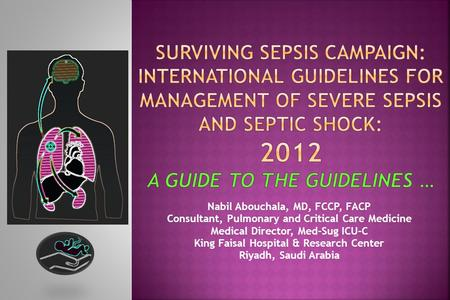 Surviving Sepsis Campaign: International Guidelines for Management of Severe Sepsis and Septic Shock: 2012 A Guide To The Guidelines … Nabil Abouchala,