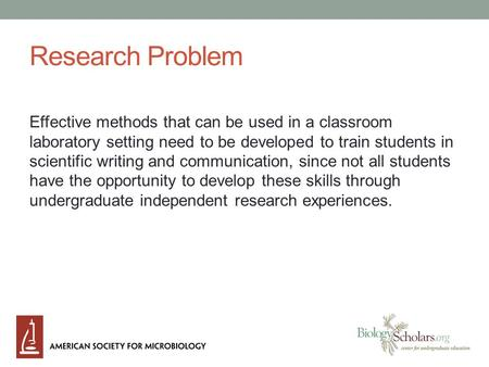 Research Problem Effective methods that can be used in a classroom laboratory setting need to be developed to train students in scientific writing and.