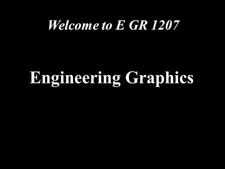 Engineering Graphics Welcome to E GR 1207. Engineering Graphics Coordinator Lee Reynolds Office: ME 224A