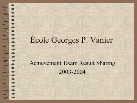 École Georges P. Vanier Achievement Exam Result Sharing 2003-2004.