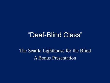 """Deaf-Blind Class"" The Seattle Lighthouse for the Blind A Bonus Presentation."