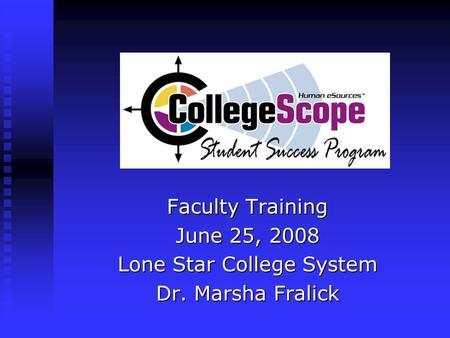 Faculty Training June 25, 2008 Lone Star College System Dr. Marsha Fralick.