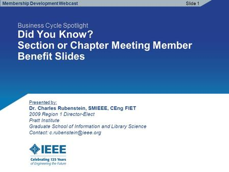 Business Cycle Spotlight Did You Know? Section or Chapter Meeting Member Benefit Slides Membership Development Webcast Presented by: Dr. Charles Rubenstein,