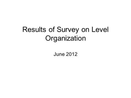 Results of Survey on Level Organization June 2012.