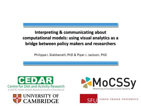 Interpreting & communicating about computational models: using visual analytics as a bridge between policy makers and researchers Philippe J. Giabbanelli,