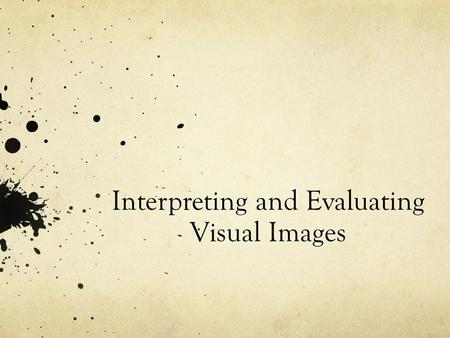 Interpreting and Evaluating Visual Images. The Four Stages of Visual Analysis Describing ✔ Questioning ✔ Interpreting Evaluating.