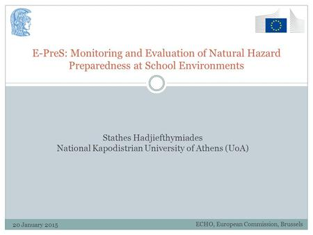 E-PreS: Monitoring and Evaluation of Natural Hazard Preparedness at School Environments Stathes Hadjiefthymiades National Kapodistrian University of Athens.