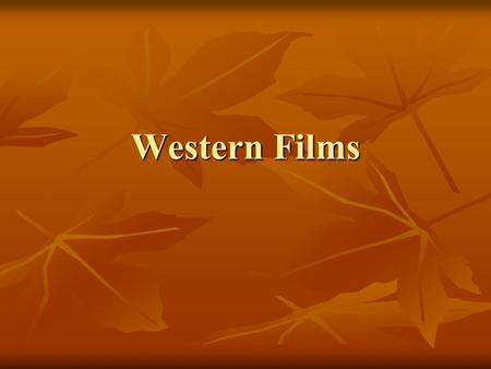 Western Films. The Western major defining genre of American film industry major defining genre of American film industry nostaligic eulogy to days of.