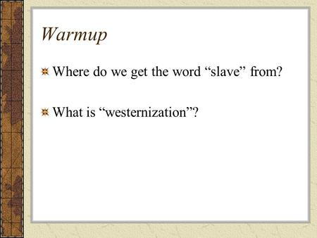 "Warmup Where do we get the word ""slave"" from? What is ""westernization""?"