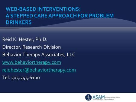 Reid K. Hester, Ph.D. Director, Research Division Behavior Therapy Associates, LLC  Tel. 505.345.6100.