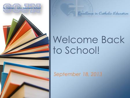 September 18, 2013 Welcome Back to School!. This is a time of opportunity, growth and modernization. We have many things to be thankful for and to celebrate.