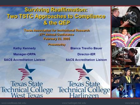 Www.harlingen.tstc.eduwww.westtexas.tstc.eduwww.tstc.edu Surviving Reaffirmation: Two TSTC Approaches to Compliance & the QEP Texas Association for Institutional.